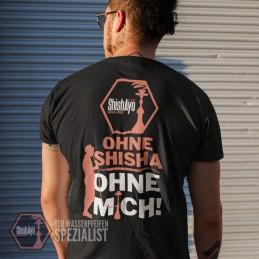 ShishAyo • T-Shirt Feinwerk/Ohne Shisha ohne mich!